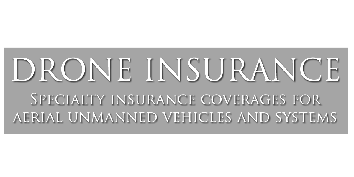 Drone Insurance - Specialty Insurance Coverages for Aerial Unmanned Vehicles and Systems
